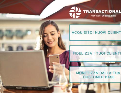 Acquisisci nuovi clienti e Monetizza premiando la tua customer base con Transactionale!