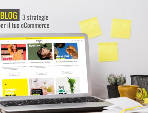 Perché il tuo eCommerce dovrebbe avere un blog: 3 strategie per farti trovare dagli utenti